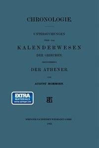 Chronologie: Untersuchungen über das Kalenderwesen der Griechen, Insonderheit der Athener by August Mommsen