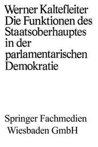 Die Funktionen des Staatsoberhauptes in der parlamentarischen Demokratie by Werner Kaltefleiter