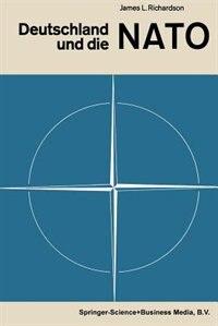 Deutschland und die NATO: Strategie und Politik im Spannungsfeld zwischen Ost und West by James Longden Richardson