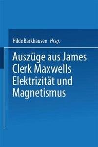 Auszüge Aus James Clerk Maxwells Elektrizität Und Magnetismus by Fritz Emde