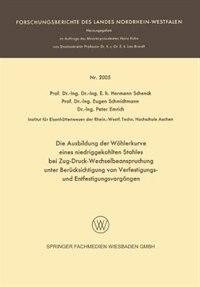 Die Ausbildung Der Wöhlerkurve Eines Niedriggekohlten Stahles Bei Zug-druck-wechselbeanspruchung Unter Berücksichtigung Von Verfestigungs- Und Entfestigungsvorgängen by Hermann Rudolf Schenck