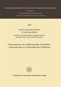 Plasmaspritzen Von Oxidkeramischen Werkstoffen: Untersuchungen Zur Technologie Des Verfahrens by F. Eichhorn