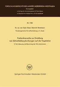 Freilandversuche Zur Ermittlung Von Schwefeldioxydwirkungen Auf Die Vegetation: Ii. Teil: Messung Und Bewertung Der So2-immissionen by Heinrich Stratmann