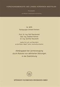 Abhängigkeit Der Lärmerzeugung Durch Rotoren Von Definierten Störungen In Der Zuströmung by Rolf Staufenbiel