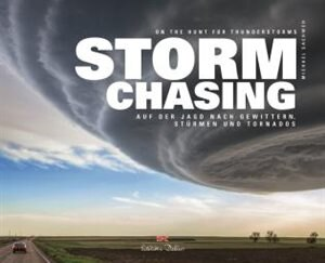 Stormchasing: On The Hunt For Thunderstorms by Dr. Michael Sachweh