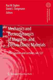 Mechanics and Electrodynamics of Magneto- and Electro-elastic Materials by Raymond Ogden