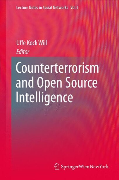 Counterterrorism and Open Source Intelligence by Uffe Wiil