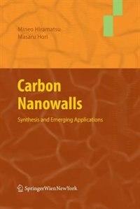 Carbon Nanowalls: Synthesis and Emerging Applications by Mineo Hiramatsu