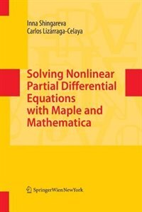 Solving Nonlinear Partial Differential Equations with Maple and Mathematica by Inna Shingareva
