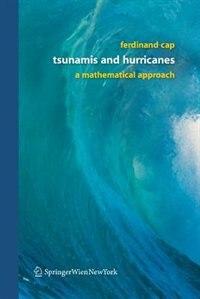 Tsunamis and Hurricanes: A Mathematical Approach by Ferdinand Cap