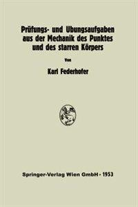 Prüfungs- und Übungsaufgaben aus der Mechanik des Punktes und des starren Körpers by K. Federhofer