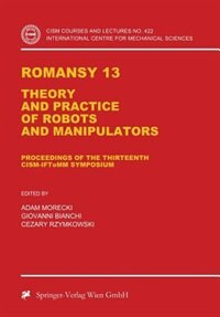 Romansy 13: Theory and Practice of Robots and Manipulators by Adam Morecki