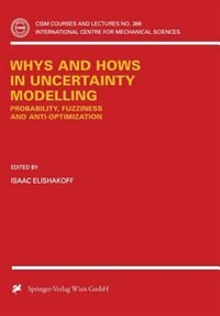 Whys and Hows in Uncertainty Modelling: Probability, Fuzziness and Anti-Optimization by Isaac Elishakoff