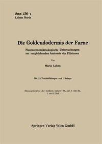Die Goldendodermis Der Farne: Fluoreszenzmikroskopische Untersuchungen Zur Vergleichenden Anatomie Der Filicineen by Maria Luhan