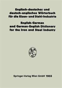 Englisch-deutsches und deutsch-englisches Wörterbuch für die Eisen- und Stahl-Industrie / English-German and German-English Dictionary for the Iron and Steel Industry by Eduard L. Köhler