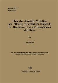 Über Das Stomatäre Verhalten Von Pflanzen Verschiedener Standorte Im Alpengebiet Und Auf Sumpfwiesen Der Ebene by Erich Hübl