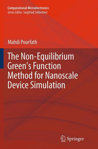 The Non-equilibrium Green's Function Method For Nanoscale Device Simulation by Mahdi Pourfath