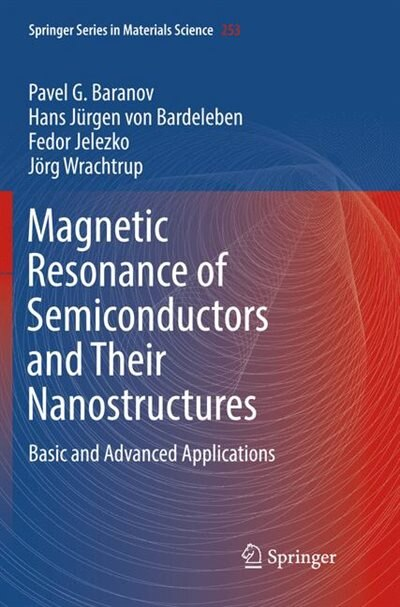 Magnetic Resonance Of Semiconductors And Their Nanostructures: Basic And Advanced Applications by Pavel G. Baranov