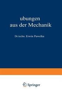 Übungen aus der Mechanik: Zweiter Band by Erwin Pawelka