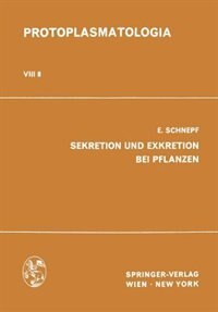 Sekretion Und Exkretion Bei Pflanzen by E. Schnepf
