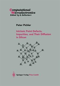 Intrinsic Point Defects, Impurities, and Their Diffusion in Silicon by Peter Pichler