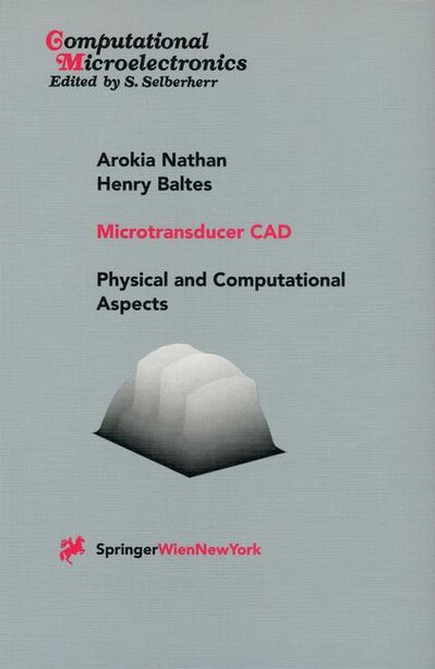 Microtransducer CAD: Physical and Computational Aspects by Arokia Nathan