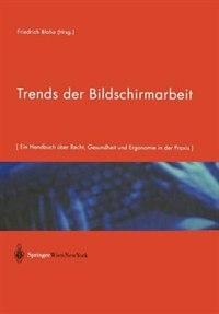 Trends der Bildschirmarbeit: Ein Handbuch über Recht, Gesundheit und Ergonomie in der Praxis by Friedrich Blaha