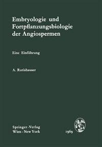 Embryologie und Fortpflanzungsbiologie der Angiospermen: Eine Einführung by Alfred Rutishauser