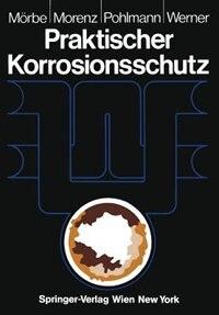 Praktischer Korrosionsschutz: Korrosionsschutz wasserführender Anlagen by Klaus Mörbe