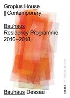 House Gropius || Contemporary: Bauhaus Residency Programme 2016-2018