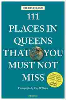 111 Places In Queens That You Must Not Miss Revised And Updated by Joe Distefano