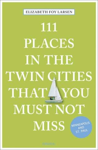 111 Places In The Twin Cities That You Must Not Miss by Elizabeth Foy Larsen