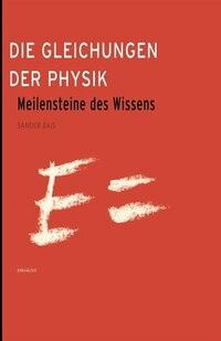 Die Gleichungen der Physik: Meilensteine des Wissens