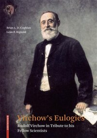 Virchow's Eulogies: Rudolf Virchow in Tribute to his Fellow Scientists