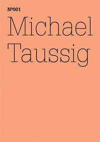 Michael Taussig: Fieldwork Notebooks: 100 Notes, 100 Thoughts: Documenta Series 001
