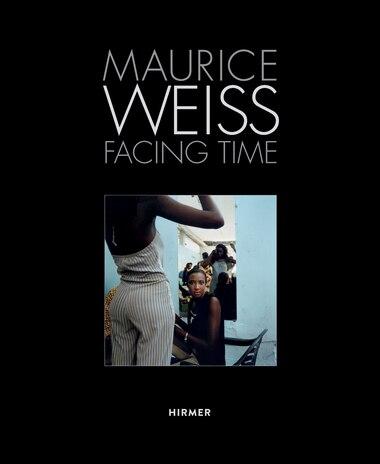 Maurice Weiss: Facing Time by Jürgen B. Tesch