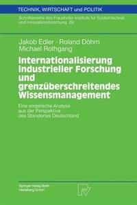 Internationalisierung Industrieller Forschung Und Grenzüberschreitendes Wissensmanagement: Eine Empirische Analyse Aus Der Perspektive Des Standortes Deutschland by Jakob Edler