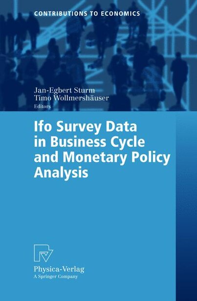 Ifo Survey Data in Business Cycle and Monetary Policy Analysis by Jan-Egbert Sturm