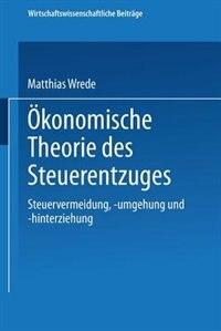 Ökonomische Theorie Des Steuerentzuges: Steuervermeidung, -umgehung Und -hinterziehung by Matthias Wrede