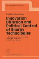 Innovation Diffusion and Political Control of Energy Technologies: A Comparison of Combined Heat…