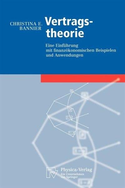 Vertragstheorie: Eine Einführung Mit Finanzökonomischen Beispielen Und Anwendungen by Christina E. Bannier