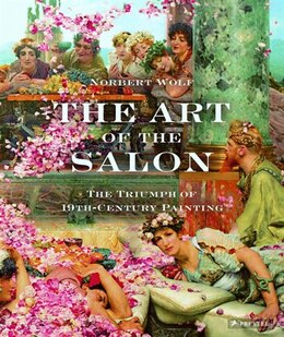 Book The Art Of The Salon: The Triumph Of 19th-century Painting by Norbert Wolf