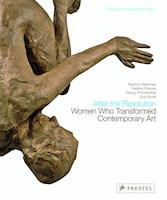 After The Revolution: Women Who Transformed Contemporary Art--revised And Expanded Edition