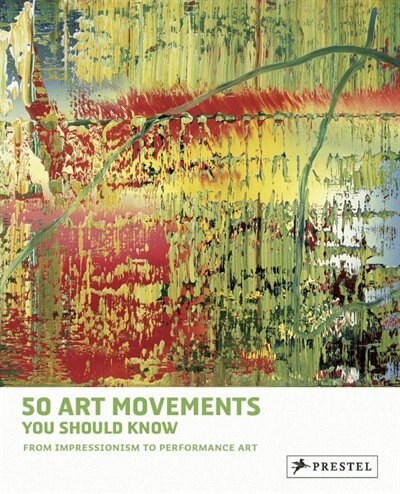 50 Art Movements You Should Know: From Impressionism To Performance Art by Rosalind Ormiston