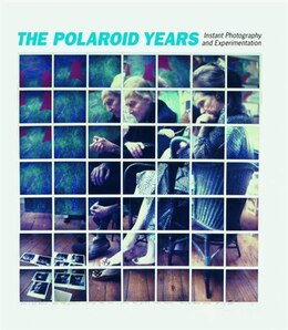 Book The Polaroid Years: Instant Photography and Experimentation by Mary-kay Lombino