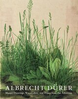 Albrecht Dürer: Master Drawings, Watercolors, And Prints From The Albertina