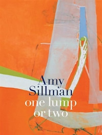 Amy Sillman: One Lump Or Two