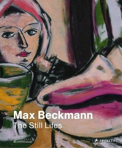 Max Beckmann: The Still Lifes by Karin Schick