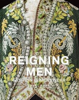 Book Reigning Men: Fashion In Menswear, 1715-2015 by Sharon Sadako Takeda