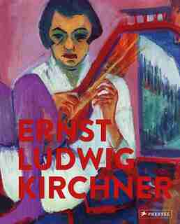 Ernst Ludwig Kirchner: Imaginary Travels by Wolfgang Henze
